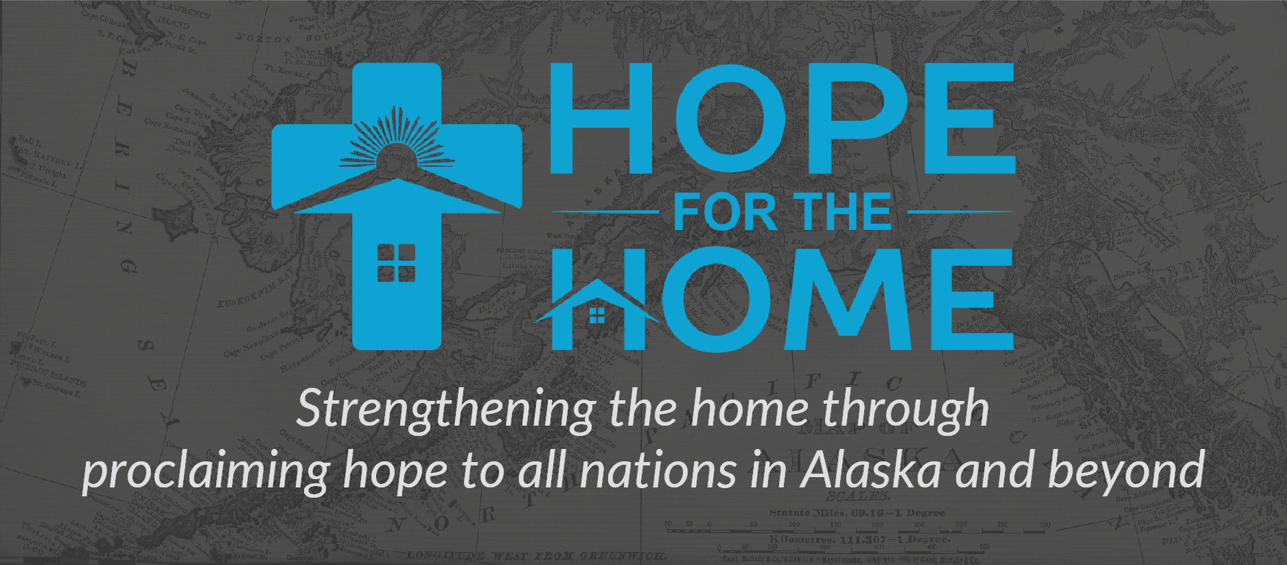 Hope For The Home | Strengthening the home through proclaiming hope to all nations in Alaska and beyond
